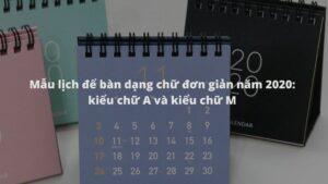 Mẫu lịch để bàn dạng chữ đơn giản năm 2020: kiểu chữ A và kiểu chữ M