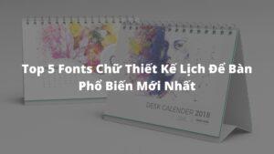 Top 5 Fonts Chữ Thiết Kế Lịch Để Bàn Phổ Biến Mới Nhất
